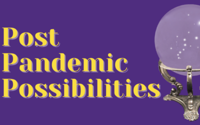 Post Pandemic Possibilities